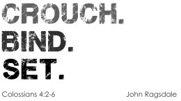 Crouch. Bind. Set. (Colossians 4:2-6)